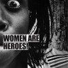 A Better World:  Women Are Heroes